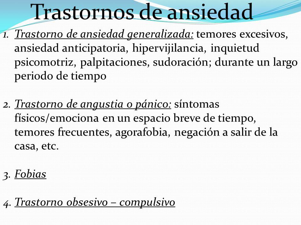 Trastornos de ansiedad 1.Trastorno de ansiedad generalizada: temores excesivos, ansiedad anticipatoria, hipervijilancia, inquietud psicomotriz, palpit