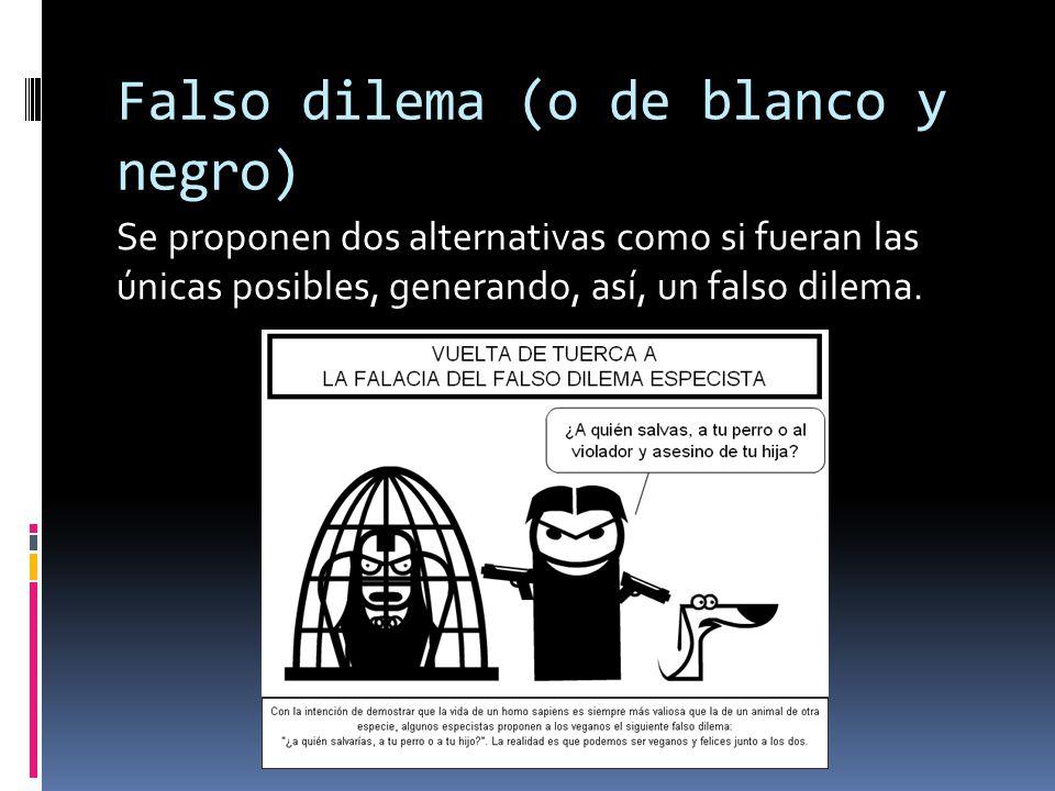 Falso dilema (o de blanco y negro) Se proponen dos alternativas como si fueran las únicas posibles, generando, así, un falso dilema.