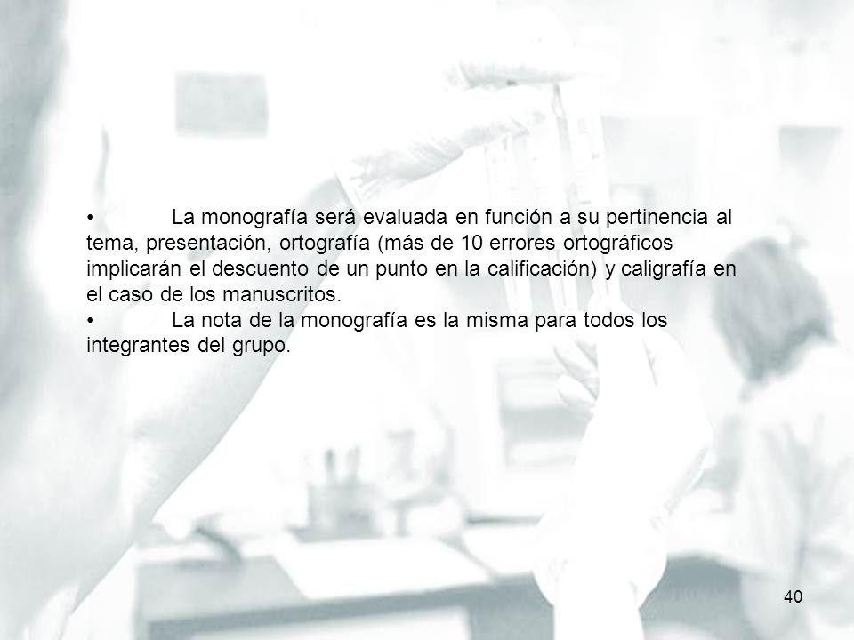 40 La monografía será evaluada en función a su pertinencia al tema, presentación, ortografía (más de 10 errores ortográficos implicarán el descuento d