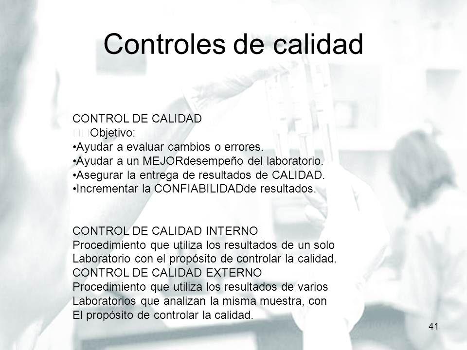 Controles de calidad 41 CONTROL DE CALIDAD Objetivo: Ayudar a evaluar cambios o errores. Ayudar a un MEJORdesempeño del laboratorio. Asegurar la entre