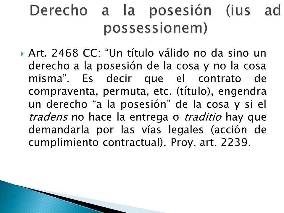Art. 2468 CC: Un título válido no da sino un derecho a la posesión de la cosa y no la cosa misma. Es decir que el contrato de compraventa, permuta, et