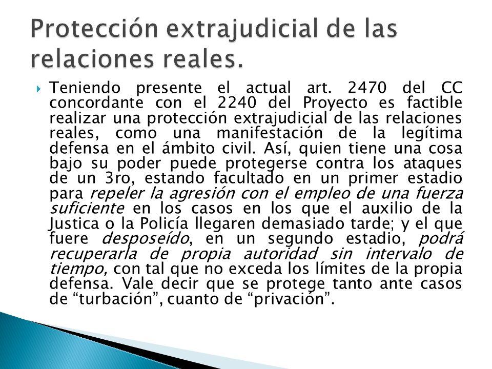 Teniendo presente el actual art. 2470 del CC concordante con el 2240 del Proyecto es factible realizar una protección extrajudicial de las relaciones