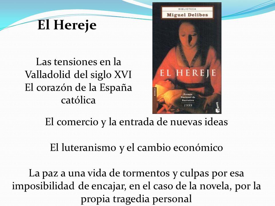 El Hereje Las tensiones en la Valladolid del siglo XVI El corazón de la España católica El comercio y la entrada de nuevas ideas El luteranismo y el c
