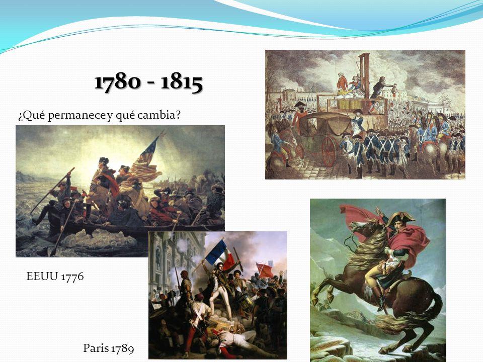 1780 - 1815 ¿Qué permanece y qué cambia? EEUU 1776 Paris 1789