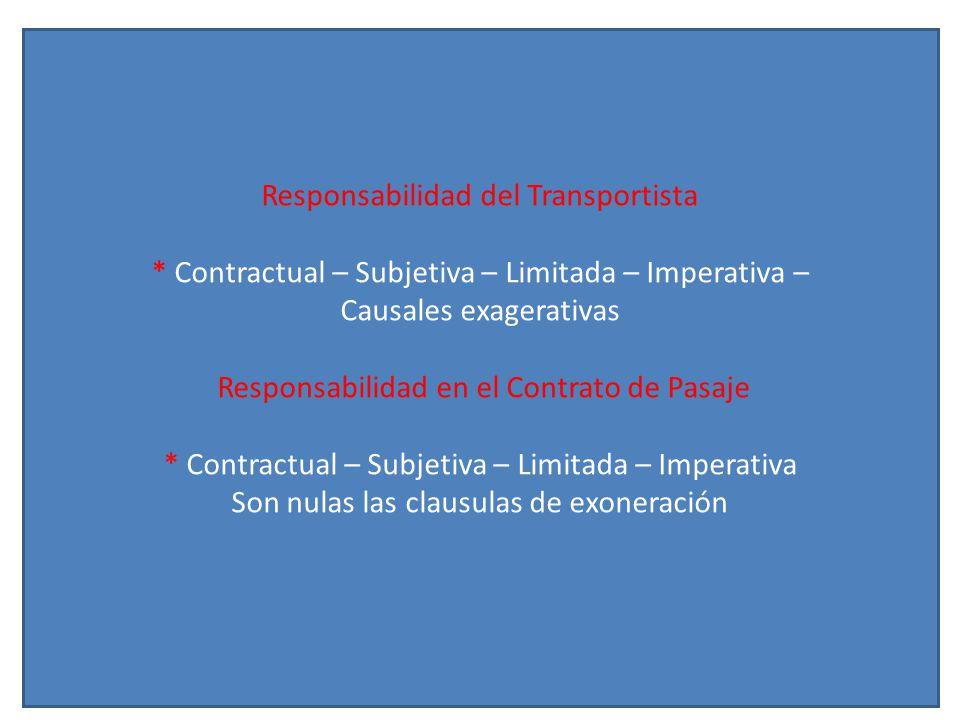 Responsabilidad del Transportista * Contractual – Subjetiva – Limitada – Imperativa – Causales exagerativas Responsabilidad en el Contrato de Pasaje * Contractual – Subjetiva – Limitada – Imperativa Son nulas las clausulas de exoneración