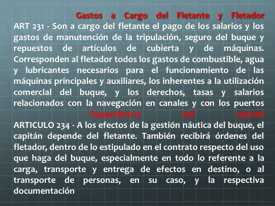 Gastos a Cargo del Fletante y Fletador Gastos a Cargo del Fletante y Fletador ART 231 - Son a cargo del fletante el pago de los salarios y los gastos