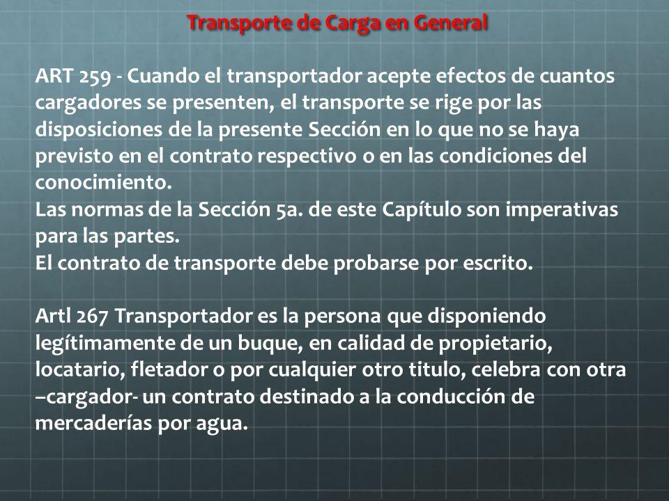Transporte de Carga en General Transporte de Carga en General ART 259 - Cuando el transportador acepte efectos de cuantos cargadores se presenten, el