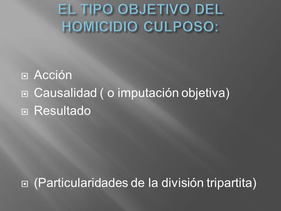 Acción Causalidad ( o imputación objetiva) Resultado (Particularidades de la división tripartita)