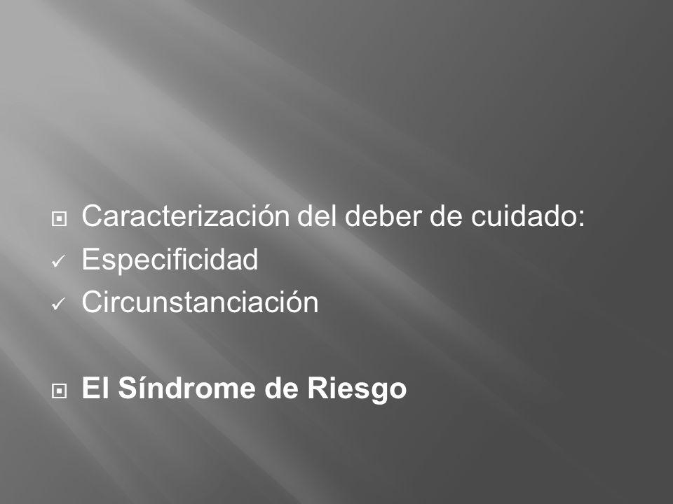 Caracterización del deber de cuidado: Especificidad Circunstanciación El Síndrome de Riesgo