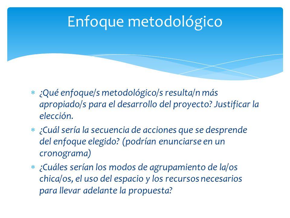 ¿Qué enfoque/s metodológico/s resulta/n más apropiado/s para el desarrollo del proyecto? Justificar la elección. ¿Cuál sería la secuencia de acciones