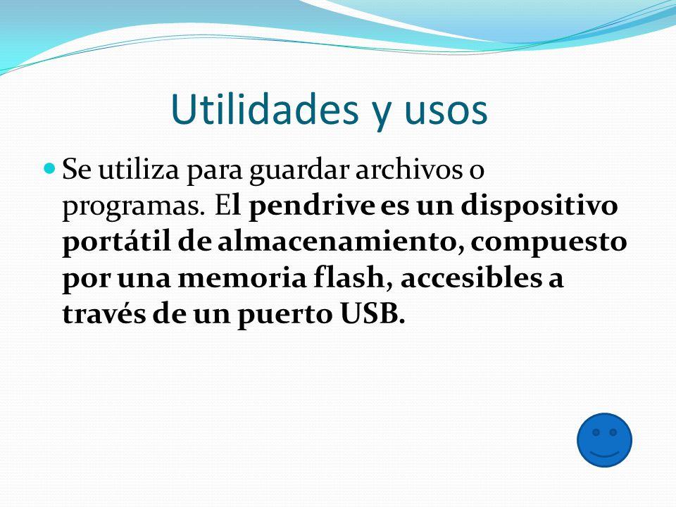 Utilidades y usos Se utiliza para guardar archivos o programas. El pendrive es un dispositivo portátil de almacenamiento, compuesto por una memoria fl