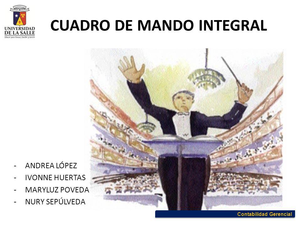 CUADRO DE MANDO INTEGRAL Contabilidad Gerencial -ANDREA LÓPEZ -IVONNE HUERTAS -MARYLUZ POVEDA -NURY SEPÚLVEDA