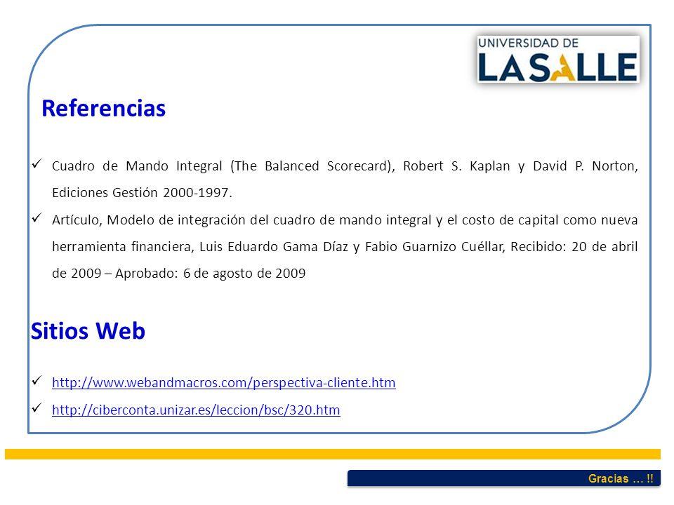 Gracias … !! Referencias Cuadro de Mando Integral (The Balanced Scorecard), Robert S. Kaplan y David P. Norton, Ediciones Gestión 2000-1997. Artículo,