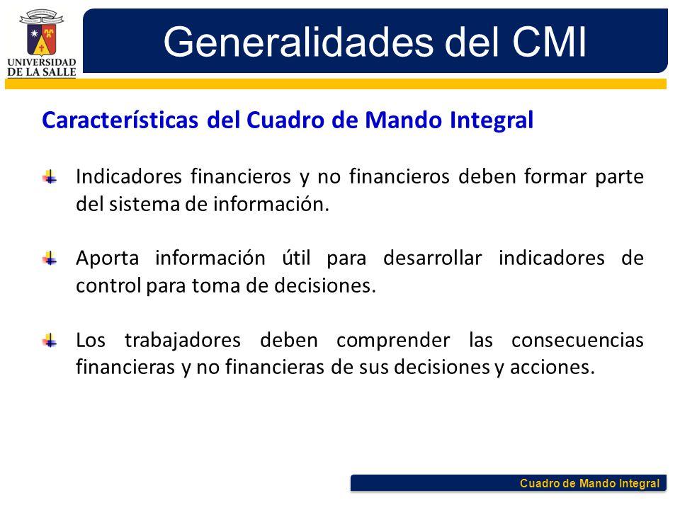 Cuadro de Mando Integral Generalidades del CMI Características del Cuadro de Mando Integral Indicadores financieros y no financieros deben formar part