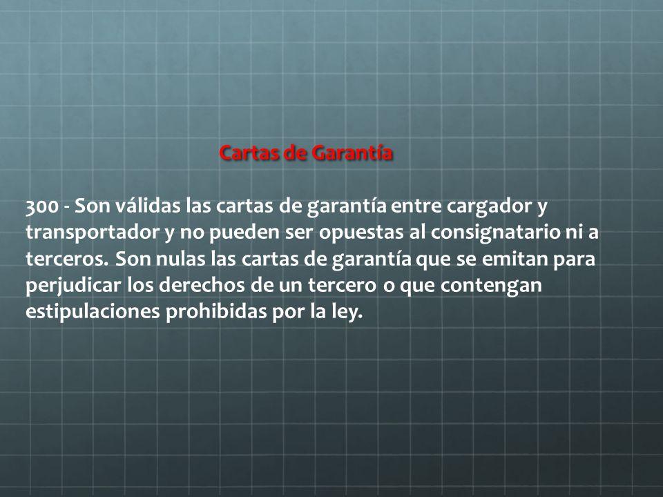 Cartas de Garantía Cartas de Garantía 300 - Son válidas las cartas de garantía entre cargador y transportador y no pueden ser opuestas al consignatario ni a terceros.