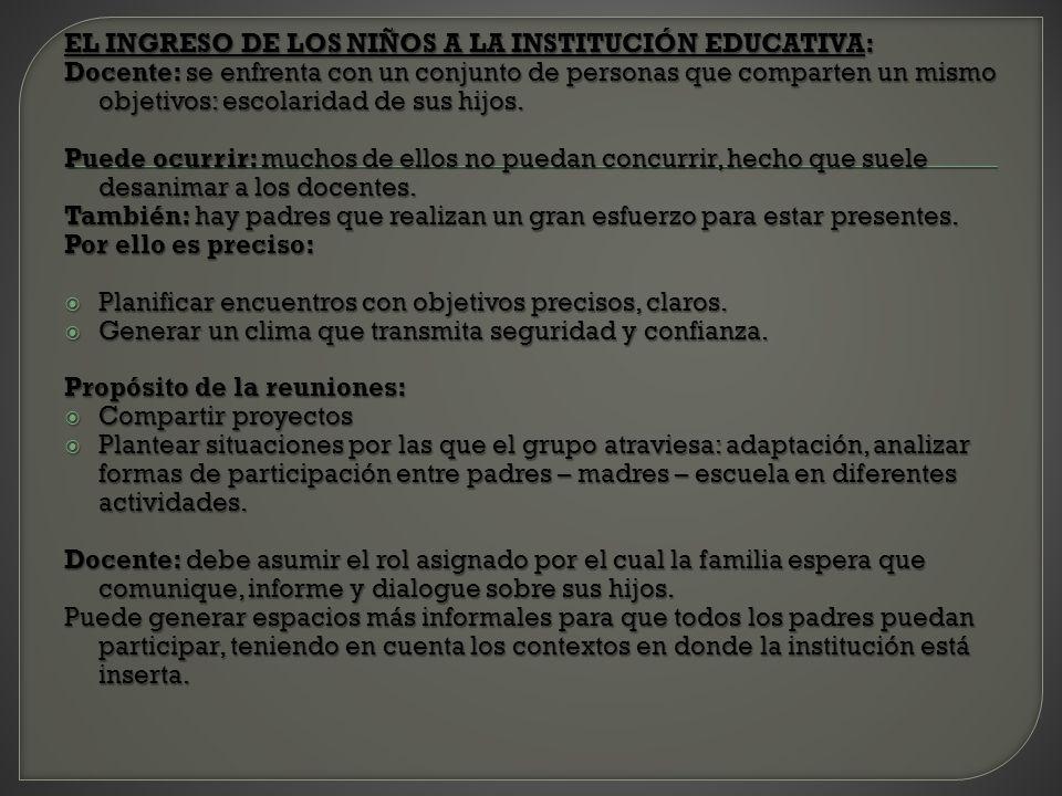 EL INGRESO DE LOS NIÑOS A LA INSTITUCIÓN EDUCATIVA: Docente: se enfrenta con un conjunto de personas que comparten un mismo objetivos: escolaridad de