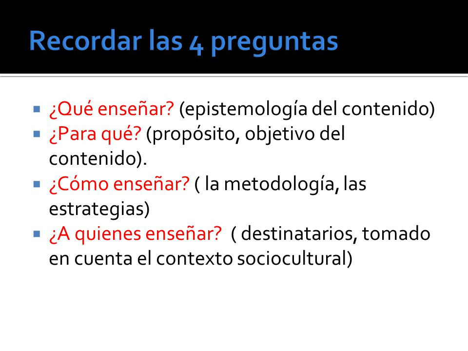 ¿Qué enseñar. (epistemología del contenido) ¿Para qué.