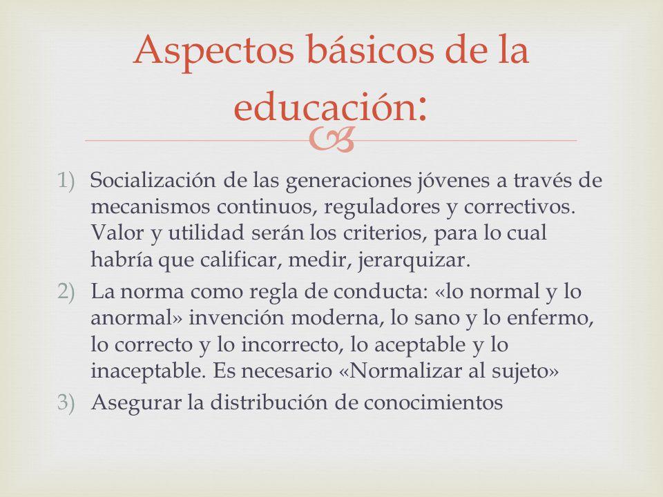 1)Socialización de las generaciones jóvenes a través de mecanismos continuos, reguladores y correctivos. Valor y utilidad serán los criterios, para lo