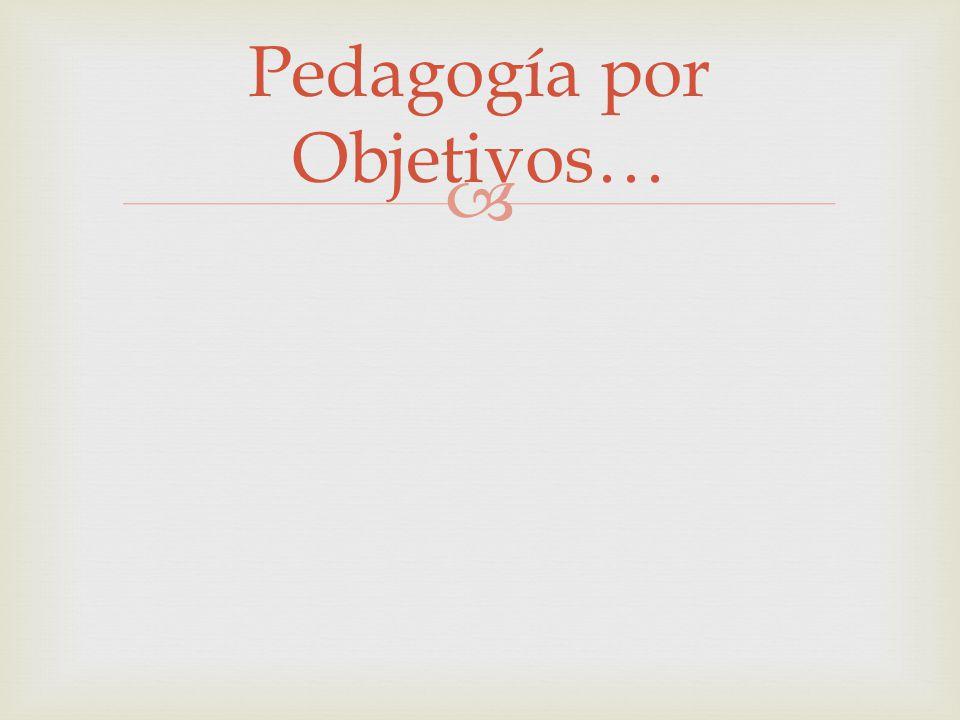 Pedagogía por Objetivos…