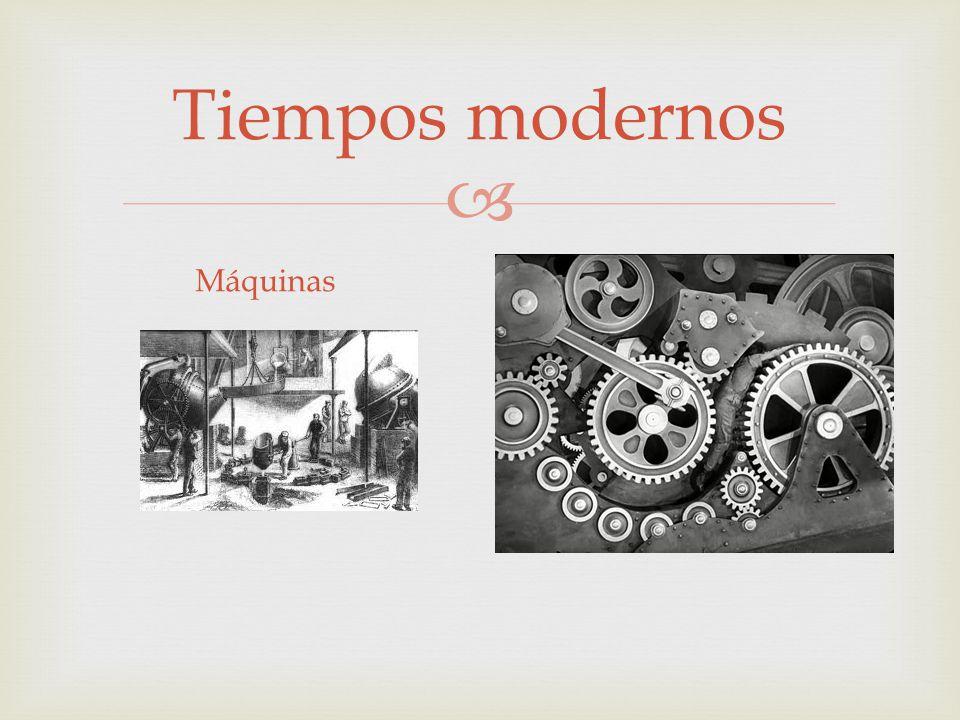 Tiempos modernos Máquinas