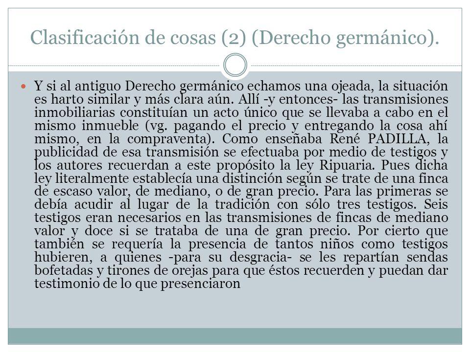 Clasificación de cosas (2) (Derecho germánico). Y si al antiguo Derecho germánico echamos una ojeada, la situación es harto similar y más clara aún. A