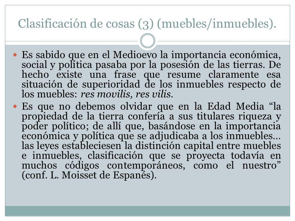Clasificación de cosas (3) (muebles/inmuebles). Es sabido que en el Medioevo la importancia económica, social y política pasaba por la posesión de las
