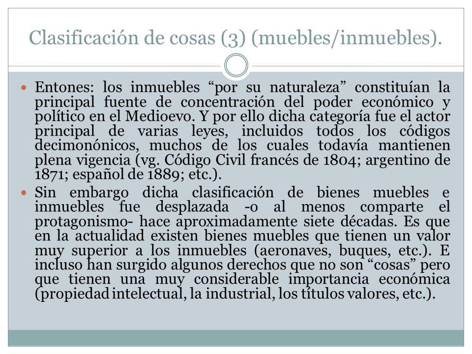 Clasificación de cosas (3) (muebles/inmuebles). Entones: los inmuebles por su naturaleza constituían la principal fuente de concentración del poder ec