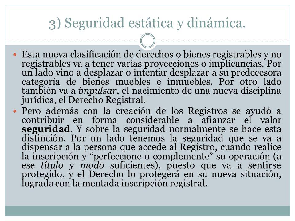 3) Seguridad estática y dinámica. Esta nueva clasificación de derechos o bienes registrables y no registrables va a tener varias proyecciones o implic
