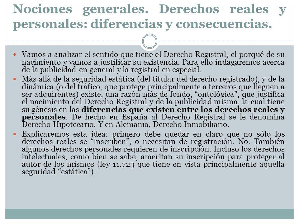 Nociones generales. Derechos reales y personales: diferencias y consecuencias. Vamos a analizar el sentido que tiene el Derecho Registral, el porqué d