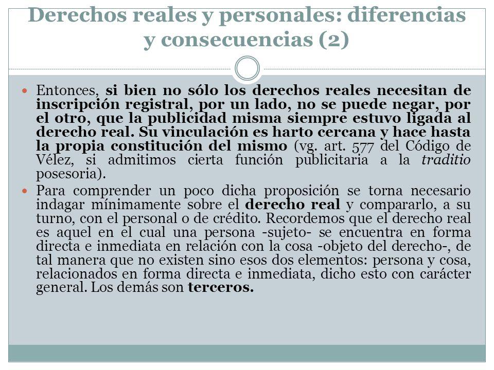 Derechos reales y personales: diferencias y consecuencias (2) Entonces, si bien no sólo los derechos reales necesitan de inscripción registral, por un