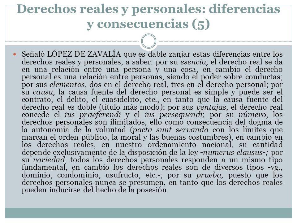 Derechos reales y personales: diferencias y consecuencias (5) Señaló LÓPEZ DE ZAVALÍA que es dable zanjar estas diferencias entre los derechos reales