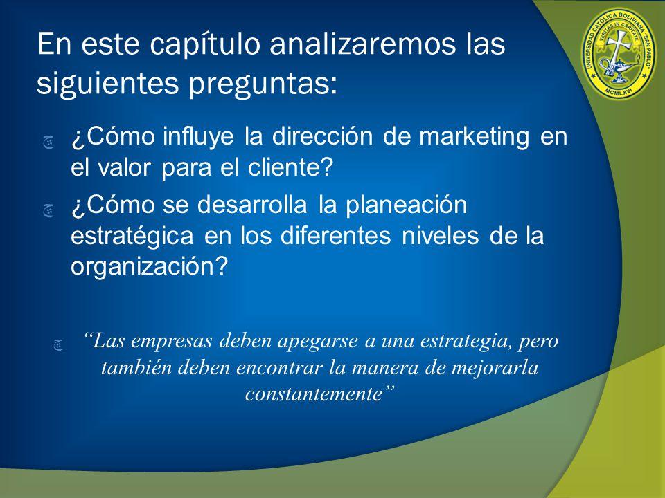 En este capítulo analizaremos las siguientes preguntas: ڇ ¿Cómo influye la dirección de marketing en el valor para el cliente? ڇ ¿Cómo se desarrolla l