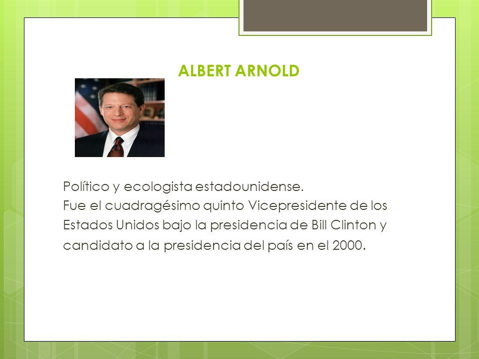 ALBERT ARNOLD Político y ecologista estadounidense. Fue el cuadragésimo quinto Vicepresidente de los Estados Unidos bajo la presidencia de Bill Clinto