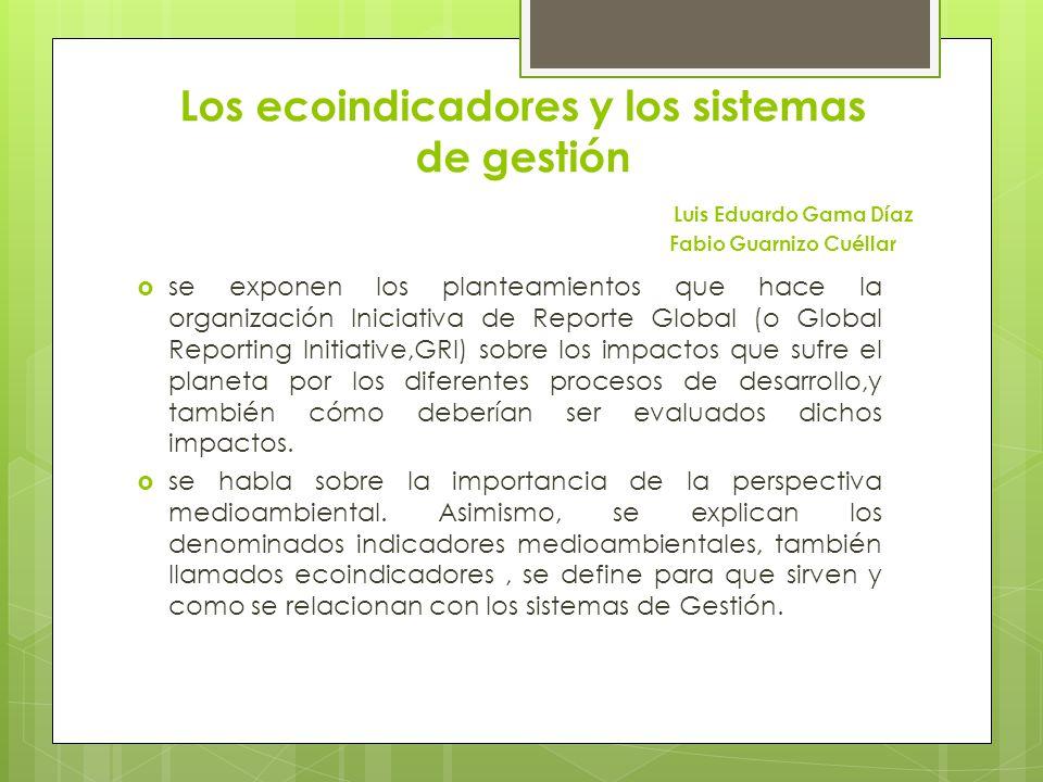 Los ecoindicadores y los sistemas de gestión Luis Eduardo Gama Díaz Fabio Guarnizo Cuéllar se exponen los planteamientos que hace la organización Inic