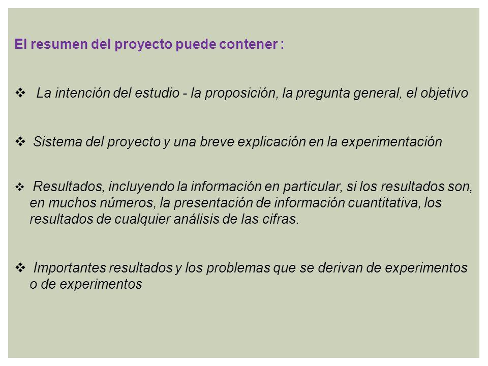 El resumen del proyecto puede contener : La intención del estudio - la proposición, la pregunta general, el objetivo Sistema del proyecto y una breve