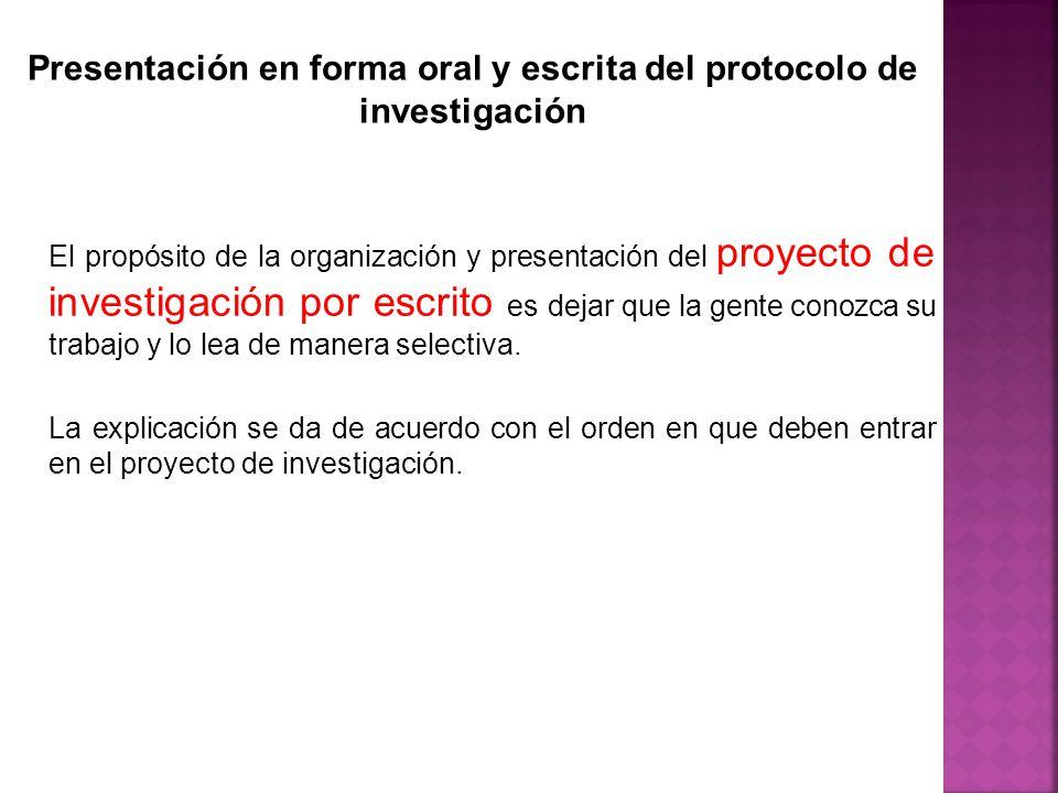 Presentación en forma oral y escrita del protocolo de investigación El propósito de la organización y presentación del proyecto de investigación por e