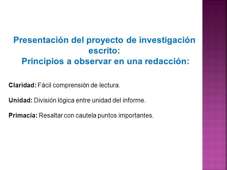 Presentación del proyecto de investigación escrito: Principios a observar en una redacción: Claridad: Fácil comprensión de lectura. Unidad: División l