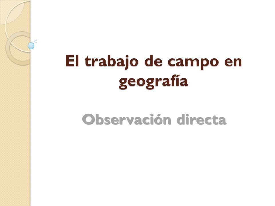 El trabajo de campo en geografía Observación directa