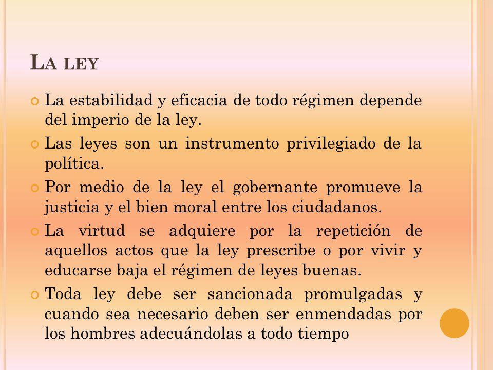 L A LEY La estabilidad y eficacia de todo régimen depende del imperio de la ley.