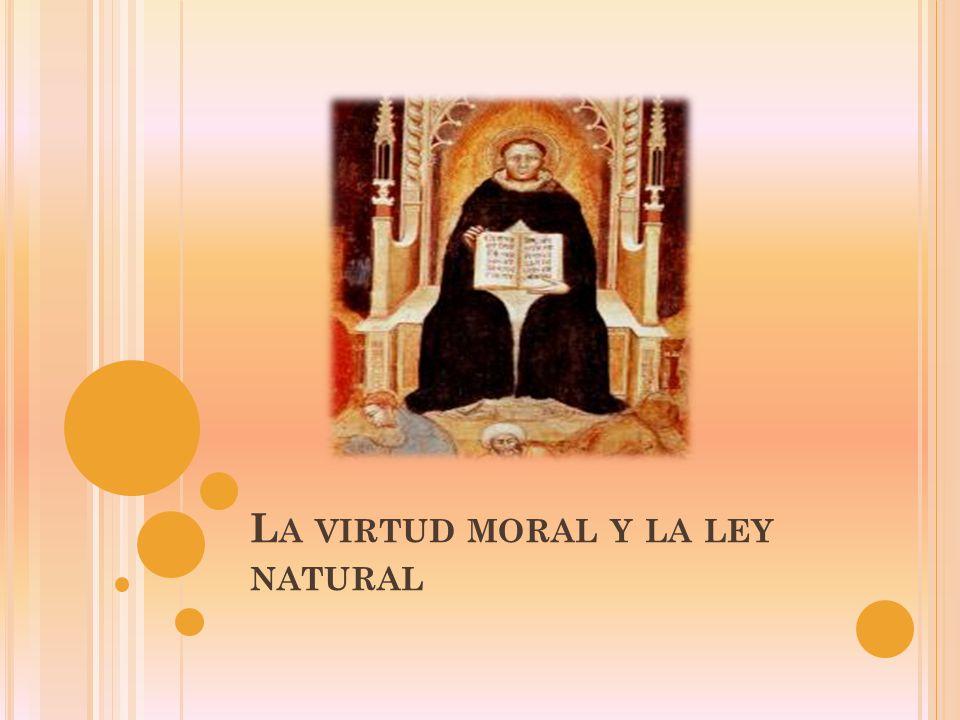 L A VIRTUD MORAL Y LA LEY NATURAL