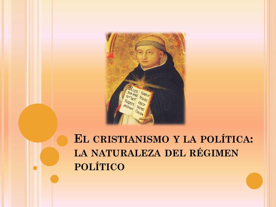 E L CRISTIANISMO Y LA POLÍTICA : LA NATURALEZA DEL RÉGIMEN POLÍTICO