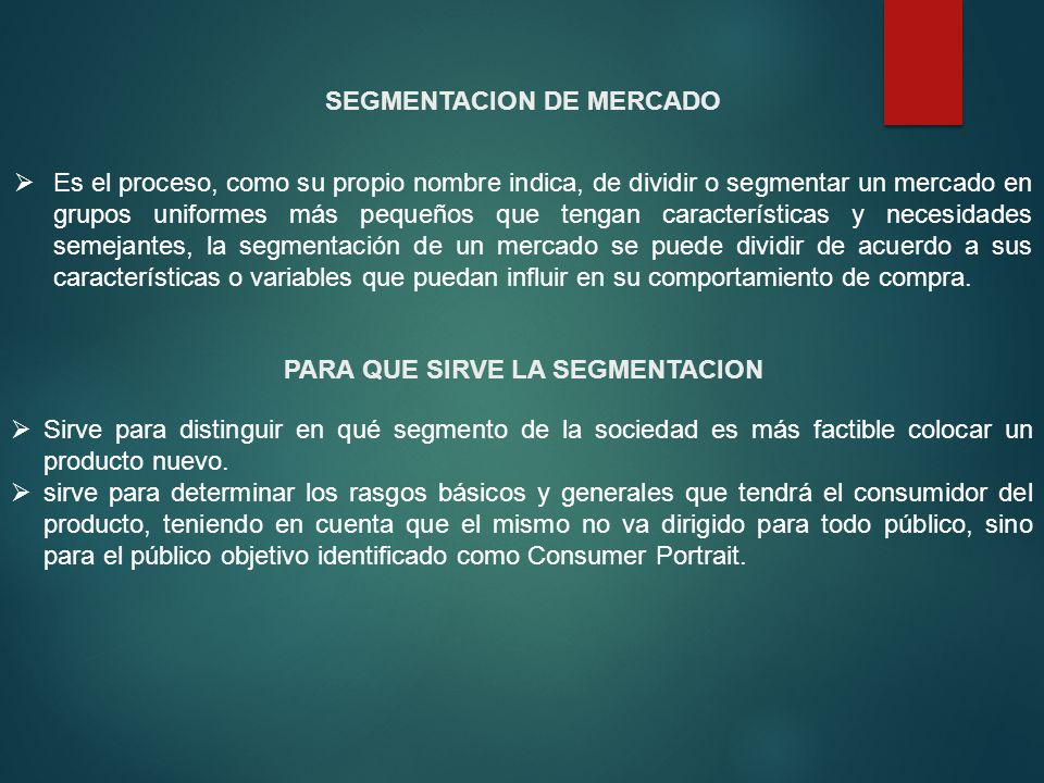 SEGMENTACION DE MERCADO Es el proceso, como su propio nombre indica, de dividir o segmentar un mercado en grupos uniformes más pequeños que tengan car