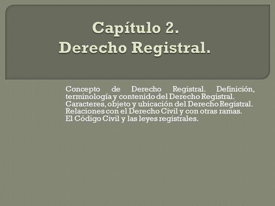 Concepto de Derecho Registral. Definición, terminología y contenido del Derecho Registral. Caracteres, objeto y ubicación del Derecho Registral. Relac