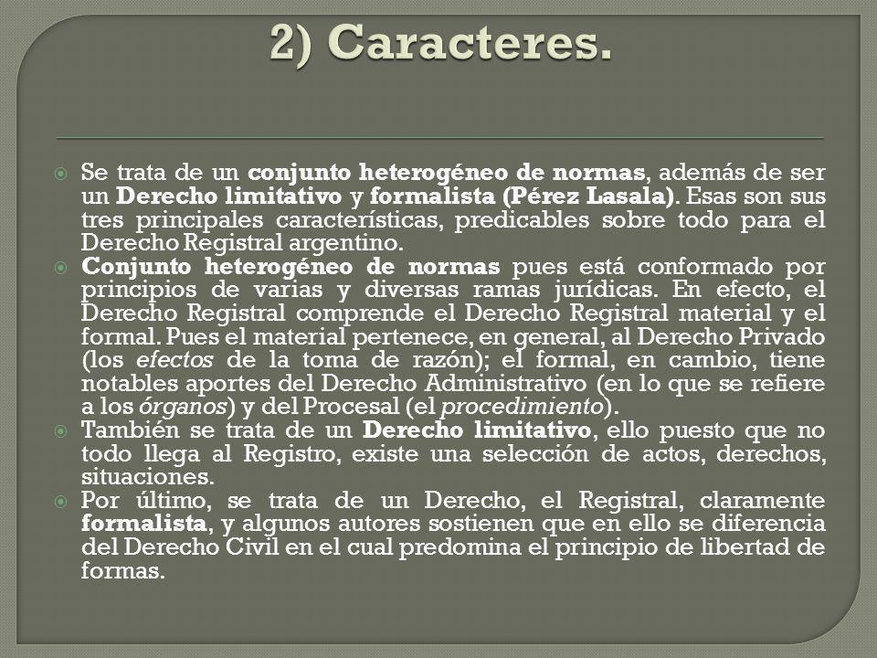 Se trata de un conjunto heterogéneo de normas, además de ser un Derecho limitativo y formalista (Pérez Lasala). Esas son sus tres principales caracter