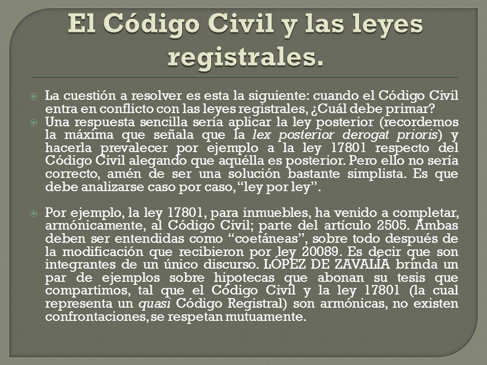 La cuestión a resolver es esta la siguiente: cuando el Código Civil entra en conflicto con las leyes registrales, ¿Cuál debe primar? Una respuesta sen