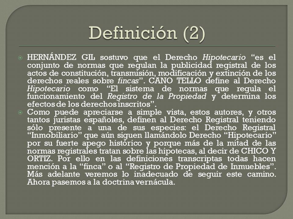 HERNÁNDEZ GIL sostuvo que el Derecho Hipotecario es el conjunto de normas que regulan la publicidad registral de los actos de constitución, transmisió