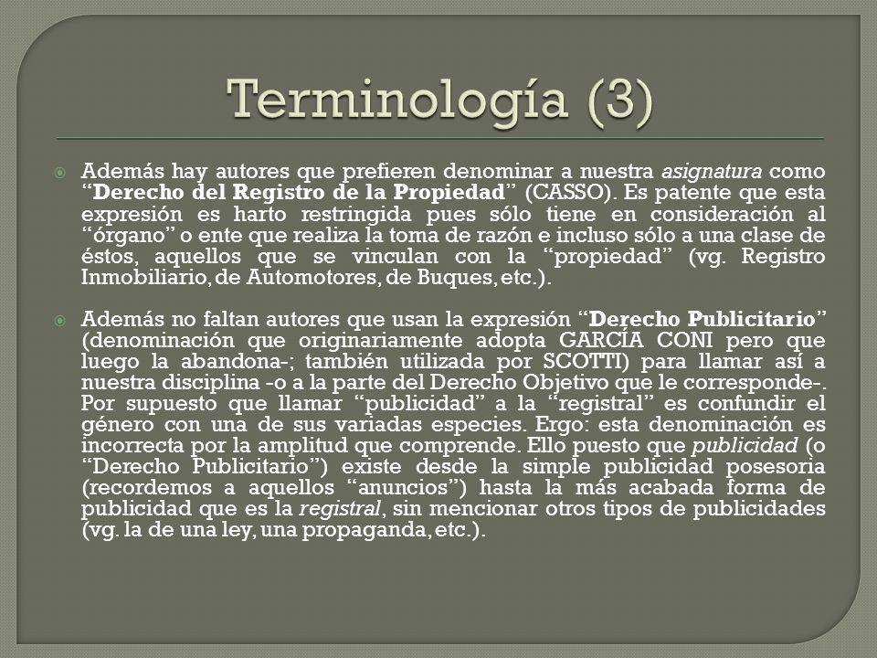 Sin dudas que la denominación Derecho Registral es la más apropiada y la utilizada en la actualidad en forma casi unánime, al menos en Argentina, aunque debe reconocerse que su origen debemos buscarlo en la tierra Patria.