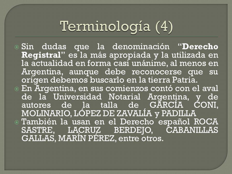 Sin dudas que la denominación Derecho Registral es la más apropiada y la utilizada en la actualidad en forma casi unánime, al menos en Argentina, aunq