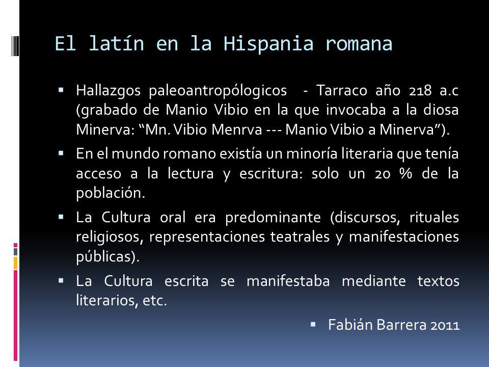 El latín en la Hispania romana Hallazgos paleoantropólogicos - Tarraco año 218 a.c (grabado de Manio Vibio en la que invocaba a la diosa Minerva: Mn.