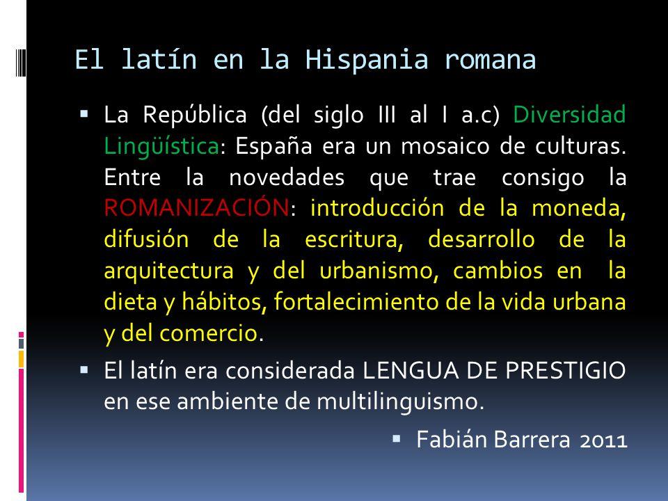 El latín en la Hispania romana La República (del siglo III al I a.c) Diversidad Lingüística: España era un mosaico de culturas. Entre la novedades que